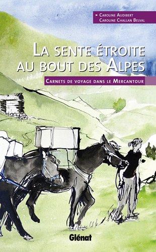 La sente étroite au bout des Alpes : Carnets de voyage dans le Mercantour par Caroline Audibert
