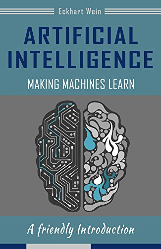 Artificial Intelligence Making Machines Learn: A friendly Introduction (English Edition) - Wein-maschine