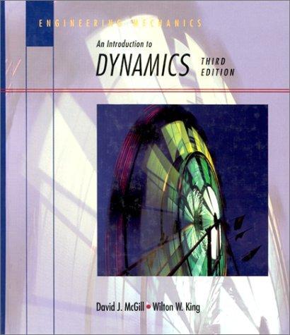 engineering-mechanics-an-introduction-to-dynamics-by-david-j-mcgill-1995-01-23