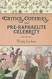 Critics, Coteries, and Pre-Raphaelite Celebrity (Gender and Culture Series)