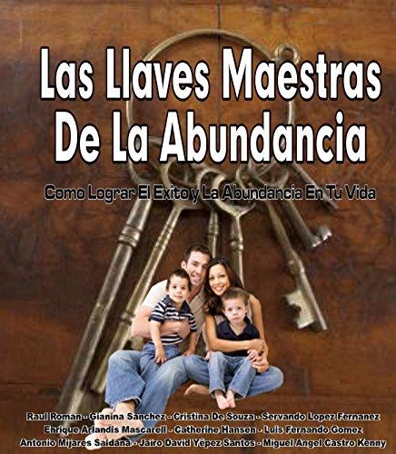 Las Llaves Maestras De La Abundancia: Como Lograr El Exito y La Abundancia En Tu Vida por Miguel Angel Castro Kenny