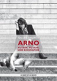 Arno : Putain, putain, une biographie par Gilles Deleux