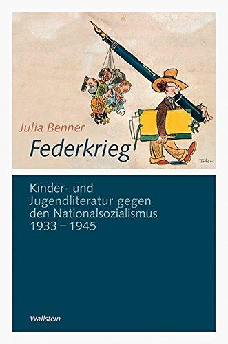 """Federkrieg: Kinder- und Jugendliteratur gegen den Nationalsozialismus 1933-1945 (Göttinger Studien zur Generationsforschung. Veröffentlichungen des DFG-Graduiertenkollegs """"Generationengeschichte"""")"""