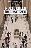Kulturelle Übersetzer: Kunst und Kulturmanagement im transkulturellen Kontext...