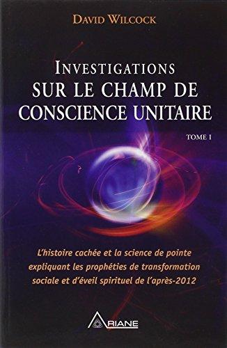 Investigations sur le champ de conscience unitaire par David Wilcock