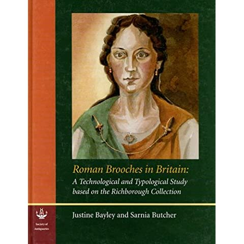 Roman Brooches in Britain: A Technological and Typological Study Based on the Richborough Collection