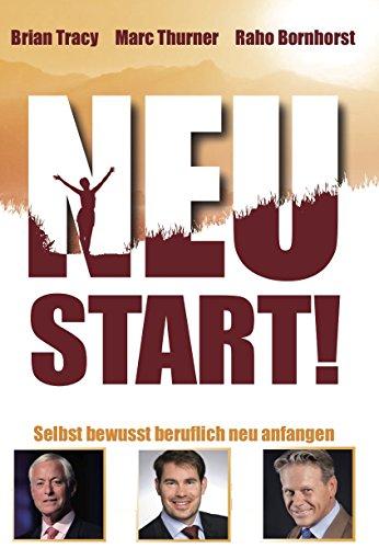 NEUSTART: Selbst Bewusst Beruflich Neu Anfangen - Anleitung, Inspiration und Übungen für den nächsten Lebens-Erfolgs-Abschnitt -