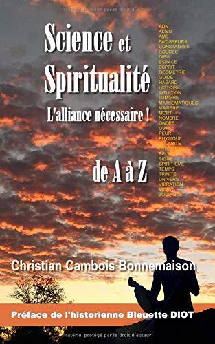 Science et spiritualité, l'alliance nécessaire: de A à Z par Christian Cambois Bonnemaison