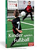 Kinder spielen Fußball: 100 kindgerechte Übungsspiele