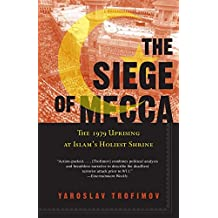 [(The Siege of Mecca : The 1979 Uprising at Islam's Holiest Shrine)] [By (author) Yaroslav Trofimov] published on (September, 2008)