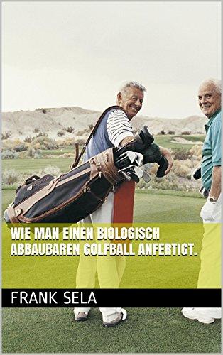 Wie man einen biologisch abbaubaren Golfball anfertigt.