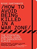 Image de How to Avoid Being Killed in a War Zone: The Essential Survival Guide for Danger