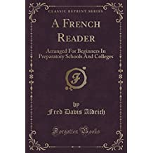 A French Reader: Arranged for Beginners (Classic Reprint)