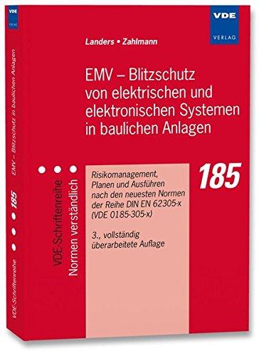 EMV - Blitzschutz von elektrischen und elektronischen Systemen in baulichen Anlagen: Risiko-Management, Planen und Ausführen nach den neuesten Normen ... (VDE-Schriftenreihe - Normen verständlich)