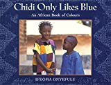 Chidi Only Likes Blue: An African Book of Colours