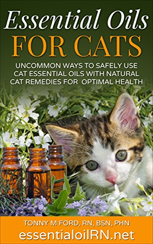Essential Oils For Cats Uncommon Ways To Safely Use Cat Essential Oils With Natural Cat Remedies For Optimal