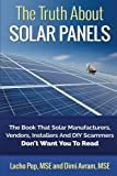 The Truth About Solar Panels: The Book That Solar Manufacturers, Vendors, Installers And DIY Scammers Don't Want You To Read by Lacho Pop MSE (2015-08-17)