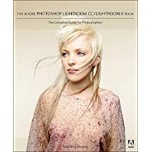 The Adobe Photoshop Lightroom CC / Lightroom 6 Book: The Complete Guide for Photographers