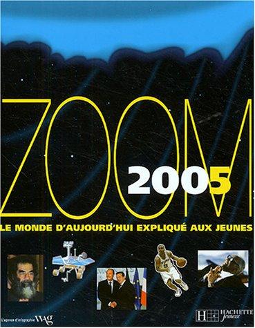Descargar Libro Zoom 2005 : Le monde d'aujourd'hui expliqué aux jeunes de Agence WAG