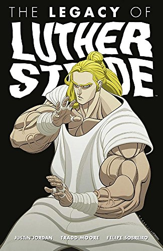Luther Strode Volume 3: The Legacy of Luther Strode por Justin Jordan