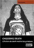 CHOOSING DEATH L'histoire du death metal et du grindcore
