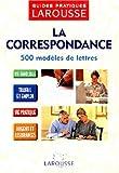 LA CORRESPONDANCE. 500 modèles de lettres...