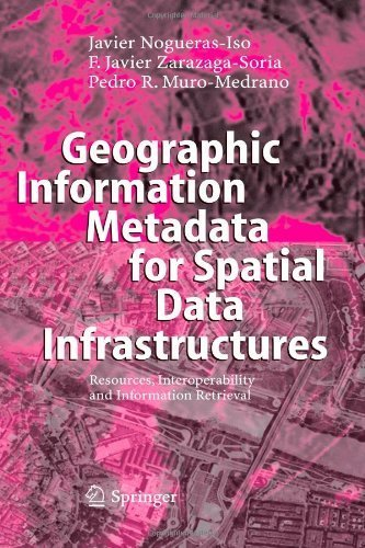 Geographic Information Metadata for Spatial Data Infrastructures: Resources, Interoperability and Information Retrieval by Javier Nogueras-Iso (2010-12-17)
