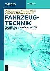 Fahrzeugtechnik: Technische Grundlagen zukünftiger Kraftfahrzeuge (De Gruyter Studium)