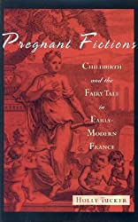 Pregnant Fictions: Childbirth and the Fairy Tale in Early Modern France