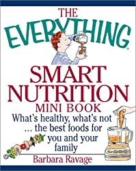 The Everything Smart Nutrition Mini Book: What's Healthy, What's Not..the Best Foods for You and Your Family