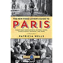 The Food Lover's Guide to Paris: The Guide to Paris's Best Restaurants, Bistros, Cafes, Charcuteries, Bakeries, and More, Including 50 Recipes