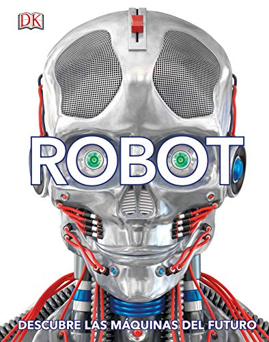 Robot (Spanish): Descubre Las Máquinas del Futuro por Dk