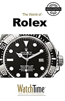 The World of Rolex: Discover 100 Years of Rolex Chronometers and Rolex Oyster Watches (Guidebook for luxury watches) by [WatchTime.com]