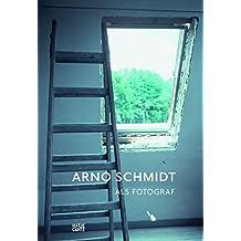 Arno Schmidt als Fotograf / Arno Schmidt, Photographer: Entwicklung eines Bildbewusstseins / Developing a Visual Awareness