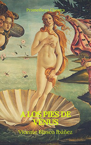 A los pies de Vénus (Prometheus Classics) por Vicente Blasco Ibáñez
