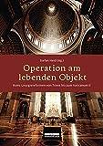 Operation am lebenden Objekt. Roms Liturgiereformen von Trient bis zum Vaticanum II