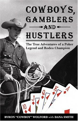Cowboys, Gamblers and Hustlers: The True Adventures of a Rodeo Champion and Poker Legend (Poker books) por Byron Wolford