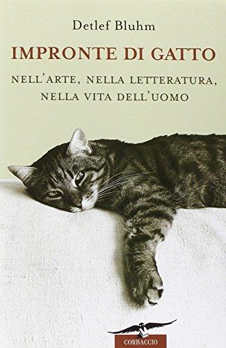 Impronte di gatto. Nell'arte, nella letteratura, nella vita dell'uomo