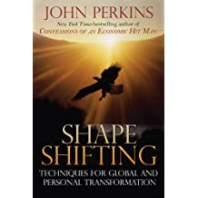 Shape Shifting: Techniques for Global and Personal Transformation