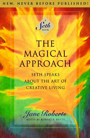 The Magical Approach: Seth Speaks about the Art of Creative Living (A Seth Book) por Jane Roberts