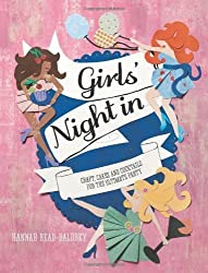 Girls' Night In: Crafts, Cakes and Cocktails for the Ultimate Party by Hannah Read-Baldrey (2013-04-11)