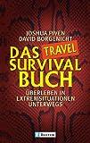 Das Travel Survival Buch: Überleben in Extremsituationen unterwegs - Joshua Piven