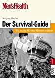 Men's Health: Der Survival-Guide - Was echte Männer können müssen - Wolfgang Melcher