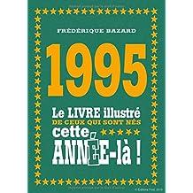 1995 - Le livre illustré de ceux qui sont nés cette année-là !