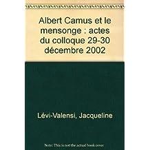 Albert Camus et le mensonge : actes du colloque 29-30 décembre 2002