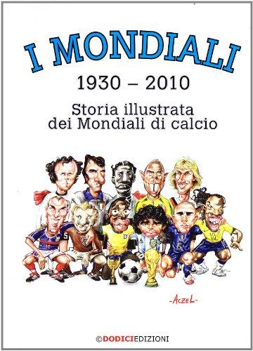 I mondiali (1930-2010). Storia illustrata dei mondiali di calcio por German Aczel