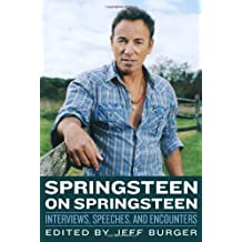 Springsteen on Springsteen: Interviews, Speeches, and Encounters (Musicians in Their Own Words) by Jeff Burger (2013-04-01)