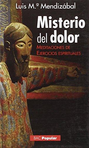 Misterio del dolor: Meditaciones de ejercicios espirituales (POPULAR) por Luis María Mendizábal Ostolaza
