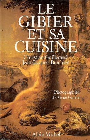Le gibier et sa cuisine par Jean-Jacques Brochier