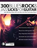 300 Blues, Rock and Jazz Licks for Guitar: Learn 300 Classic Guitar Licks In The Style Of The World's 60 Greatest Players